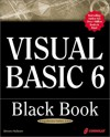 Visual Basic 6 Black Book: The Only Book You'll Need on Visual Basic - Steven Holzner