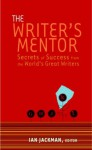 The Writer's Mentor: Secrets of Success from the World's Great Writers - Ian Jackman
