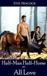 Erotica: Romance: HALF-MAN HALF-HORSE, ALL LOVE (Fantasy, Threesome, Tentacle, Vampire, Fairy, Centaur) - Stix Hiscock