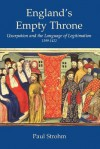 England's Empty Throne: Usurpation and the Language of Legitimacy 1399-1422 - Paul Strohm