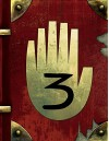 Gravity Falls: Journal 3 Special Edition - Alex Hirsch, Rob Renzetti, Disney Book Group, Andy Gonsalves, Stephanie Ramirez