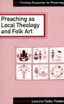 Preaching as Local Theology and Folk Art (Fortress Resources for Preaching) - Leonora Tubbs Tisdale