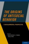 The Origins of Antisocial Behavior: A Developmental Perspective - Christopher R. Thomas, Kayla Pope