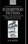 Elizabethan Fictions ' Espionage, Counter-Espionage and the Duplicity of Fiction in Early Elizabethan Prose Narratives (OEM) - Robert W. Maslen