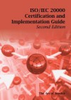 ISO/Iec 20000 Certification and Implementation Guide - Standard Introduction, Tips for Successful ISO/Iec 20000 Certification, FAQs, Mapping Responsibilities, Terms, Definitions and ISO 20000 Acronyms - Second Edition - Ivanka Menken