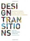 Design Transitions: Inspiring Stories. Global Viewpoints. How Design is Changing. - Joyce Yee, Emma Jefferies, Lauren Tan, Tim Brown