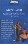 Il furto dell'elefante bianco e altri racconti - Mark Twain