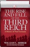 The Rise and Fall of the Third Reich a History of Nazi Germany (85 Anniversary Edition) - William L. Shirer