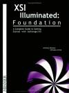 Xsi Illuminated: Foundation: A Complete Guide to Getting Started with Softimage/Xsi - Anthony Rossano, Shinsaku Arima