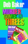 Murder Comes in Threes - Deb Baker