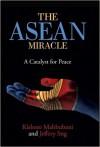 The ASEAN Miracle: A Catalyst for Peace - Kishore Mahbubani, Jeffery Sng