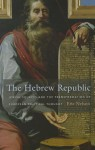 The Hebrew Republic: Jewish Sources and the Transformation of European Political Thought - Eric Nelson