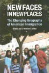 New Faces in New Places: The Changing Geography of American Immigration - Douglas S. Massey