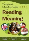 The Thoughtful Education Guide to Reading for Meaning - Harvey F. Silver, Matthew J. Perini, Elizabeth C. Reilly
