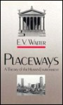 Placeways: A Theory Of The Human Environment - Eugene Victor Walter