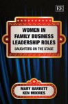 Women in Family Business Leadership Roles: Daughters on the Stage - Mary Barrett, Ken Moores