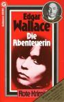 Die Abenteuerin - Edgar Wallace