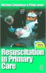 Resuscitation in Primary Care - Michael Colquhoun, Philip Jevon