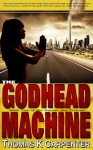 The Godhead Machine - Thomas K. Carpenter