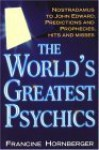The World's Greatest Psychics: Nostradamus To John Edwards, Predictions And Prophecies - Francine Hornberger