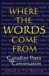 Where the Words Come from: Canadian Poets in Conversation - Tim Bowling
