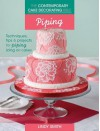 The Contemporary Cake Decorating Bible: Piping: Techniques, tips and projects for piping on cakes - Lindy Smith