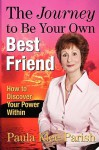 The Journey to Be Your Own Best Friend: How to Discover Your Power Within - Paula Klee Parish