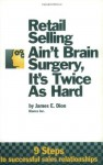 Retail Selling Ain't Brain Surgery, It's Twice As Hard - James E. Dion