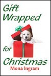 Gift Wrapped for Christmas - Mona Ingram