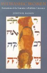 Midrashic Women: Formations Of The Feminine In Rabbinic Literature (Brandeis Series On Jewish Women) - Judith R. Baskin