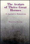The Avatars of Thrice Great Hermes: An Approach to Romanticism - Ernest Lee Tuveson