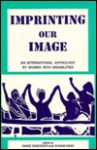Imprinting Our Image: An International Anthology by Women With Disabilities - Susan Gray, Diane Driedger