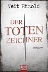 Der Totenzeichner: Thriller - Veit Etzold