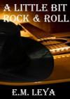 A Little Bit Rock & Roll - E.M. Leya