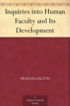 Inquiries into Human Faculty and Its Development - Francis Galton