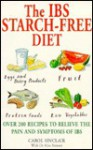 The IBS Starch Free Diet: Over 200 Recipes to Relieve the Pain and Symptoms of IBS - Carol Smith Sinclair, Alan Stewart