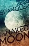 Naked Moon - B.A. Spangler