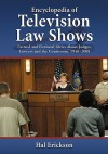 Encyclopedia of Television Law Shows: Factual and Fictional Series about Judges, Lawyers and the Courtroom, 1948-2008 - Hal Erickson