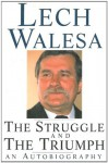 The Struggle and the Triumph - Lech Walesa