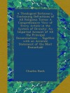 A Theological Dictionary, Containing Definitions of All Religious Terms: A Comprehensive View of Every Article in the System of Divinity: An Impartial ... an Accurate Statement of the Most Remarkabl - Charles Buck
