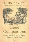 Good Companions: An Anthology to Inspire, Amuse or Console - John Bayley