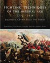 Fighting Techniques of the Imperial Age 1776-1914: Equipment, Combat Skills and Tactics - R. Bruce, Phyllis G. Jestice, S. Reis
