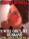 I WILL OBEY, MY HUSBAND! [THE ADULTERESS BOOK 2] - David Jewell