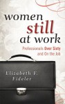 Women Still at Work: Professionals Over Sixty and On the Job - Elizabeth F. Fideler
