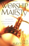 Worship His Majesty: How Praising the King of Kings Will Change Your Life - Jack W. Hayford