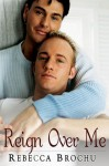 Reign Over Me - Rebecca Brochu