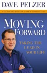 Moving Forward: Taking the Lead in Your Life - Dave Pelzer