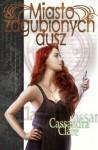 Miasto Zagubionych Dusz - Anna Reszka, Cassandra Clare