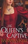 The Queen's Captive - Barbara Kyle