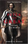 Peter the Great: His Life and World - Robert K. Massie